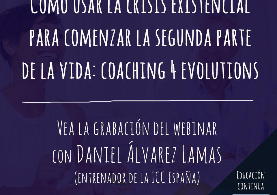Webinar Recordings: Cómo usar la crisis existencial para comenzar la segunda parte de la vida: Coaching 4 Evolutions.