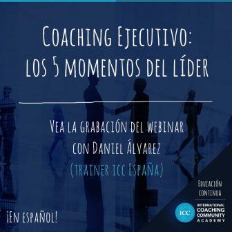 Grabación de Webinar – Coaching Ejecutivo: los 5 momentos del líder
